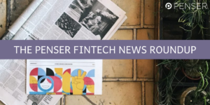 the-penser-fintech-news-roundup:-may-16-31