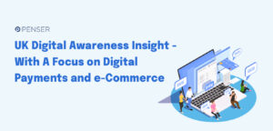uk-digital-awareness-insight-–-with-a-focus-on-digital-payments-and-e-commerce