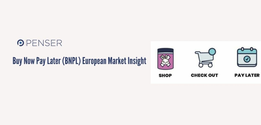 Buy Now Pay Later (BNPL) European Market Insight