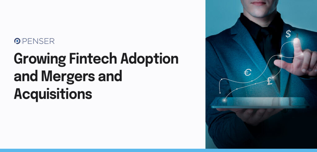 Growing Fintech Adoption and Mergers and Acquisitions