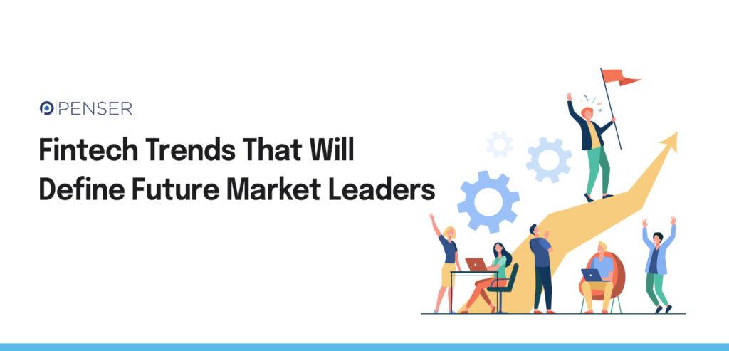 Fintech Trends That Will Define Future Market Leaders