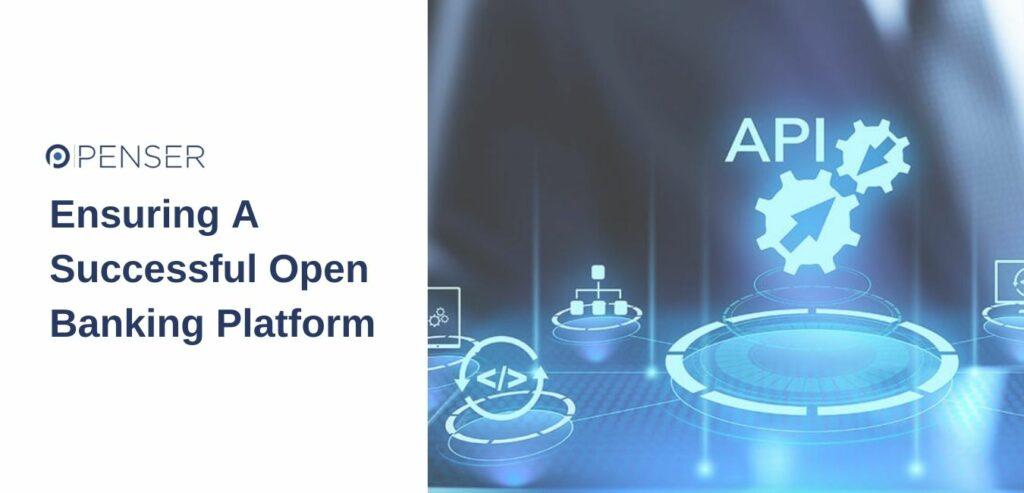 Ensuring A Successful Open Banking Platform